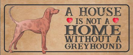 greyhound Dog Metal Sign Plaque - A House Is Not a ome without a